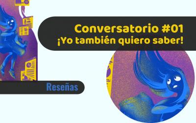 Conversatorio ¡Yo también quiero saber!: Aprender a aprender e informarse críticamente